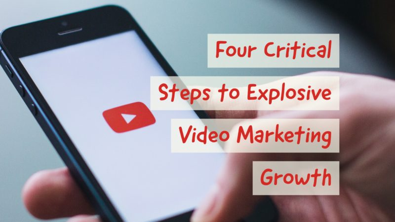 Four Critical Steps to Video Marketing Growth